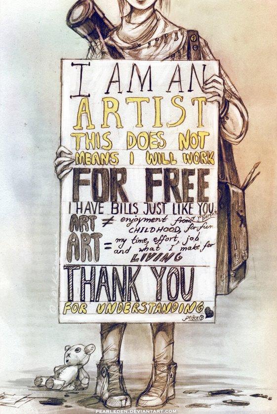 Art is not free. Support it. Live it. Buy it!